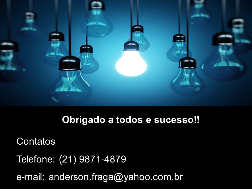 Obrigado a todos e sucesso!! Contatos Telefone: (21) 9871-4879 e-mail: anderson.fraga@yahoo.com.br