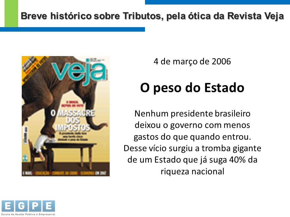 4 de março de 2006 O peso do Estado Nenhum presidente brasileiro deixou o governo com menos gastos do que quando entrou. Desse vício surgiu a tromba g