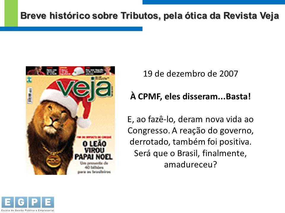19 de dezembro de 2007 À CPMF, eles disseram...Basta! E, ao fazê-lo, deram nova vida ao Congresso. A reação do governo, derrotado, também foi positiva