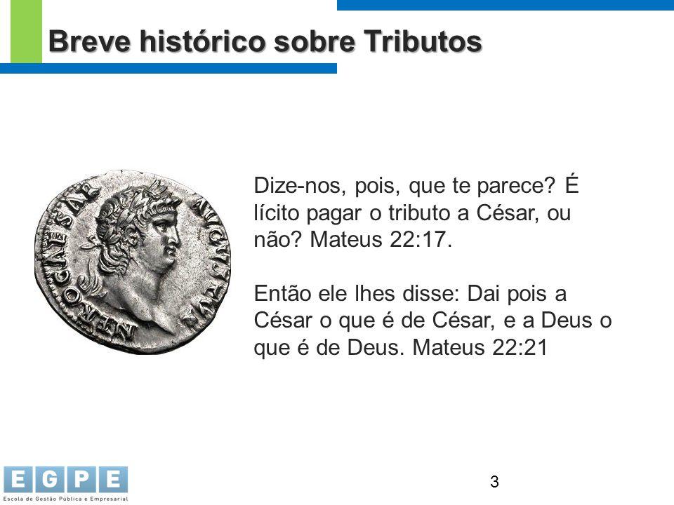 3 Breve histórico sobre Tributos Dize-nos, pois, que te parece? É lícito pagar o tributo a César, ou não? Mateus 22:17. Então ele lhes disse: Dai pois