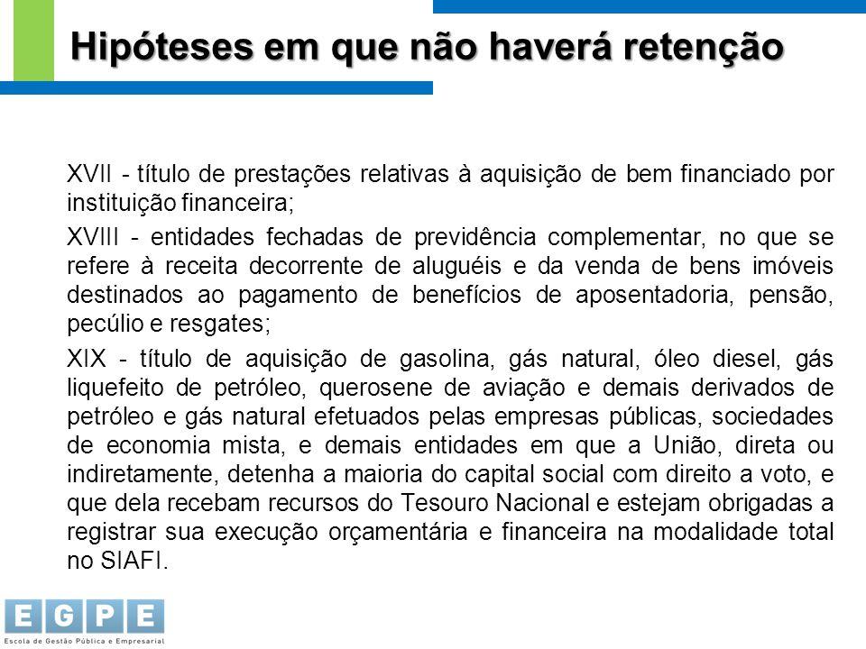 XVII - título de prestações relativas à aquisição de bem financiado por instituição financeira; XVIII - entidades fechadas de previdência complementar