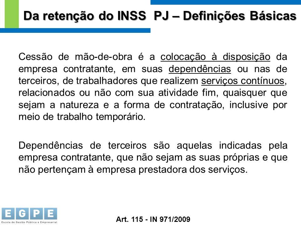 Da retenção do INSS PJ – Definições Básicas Cessão de mão-de-obra é a colocação à disposição da empresa contratante, em suas dependências ou nas de te