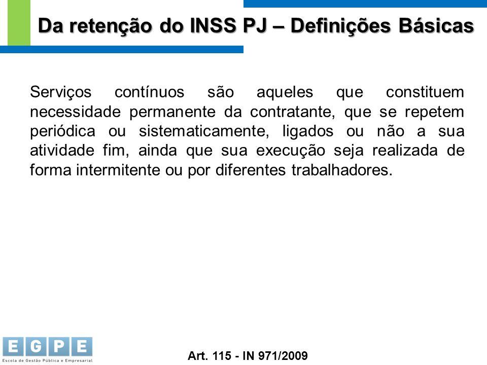 Da retenção do INSS PJ – Definições Básicas Serviços contínuos são aqueles que constituem necessidade permanente da contratante, que se repetem periód