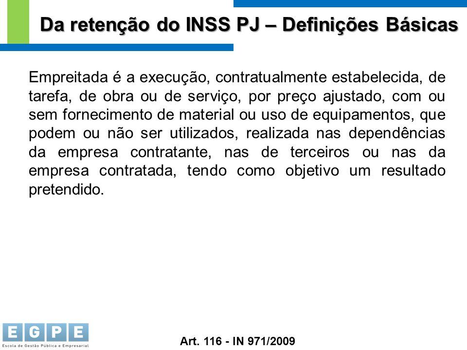 Da retenção do INSS PJ – Definições Básicas Empreitada é a execução, contratualmente estabelecida, de tarefa, de obra ou de serviço, por preço ajustad