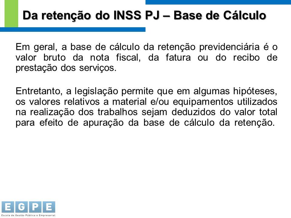 Em geral, a base de cálculo da retenção previdenciária é o valor bruto da nota fiscal, da fatura ou do recibo de prestação dos serviços. Entretanto, a