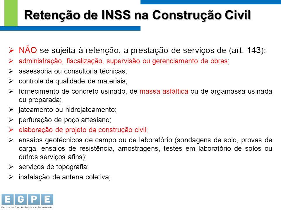  NÃO se sujeita à retenção, a prestação de serviços de (art. 143):  administração, fiscalização, supervisão ou gerenciamento de obras;  assessoria