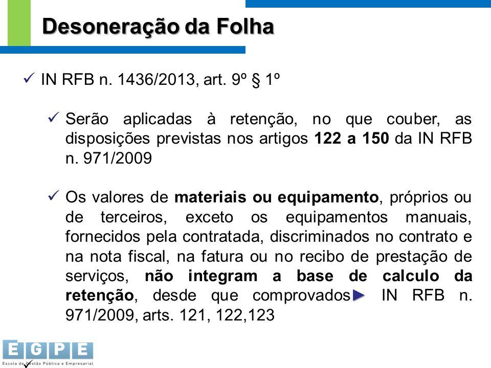 IN RFB n. 1436/2013, art. 9º § 1º Serão aplicadas à retenção, no que couber, as disposições previstas nos artigos 122 a 150 da IN RFB n. 971/2009 ► Os