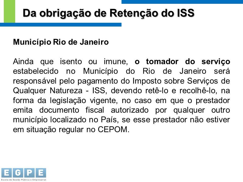 Da obrigação de Retenção do ISS Município Rio de Janeiro Ainda que isento ou imune, o tomador do serviço estabelecido no Município do Rio de Janeiro s