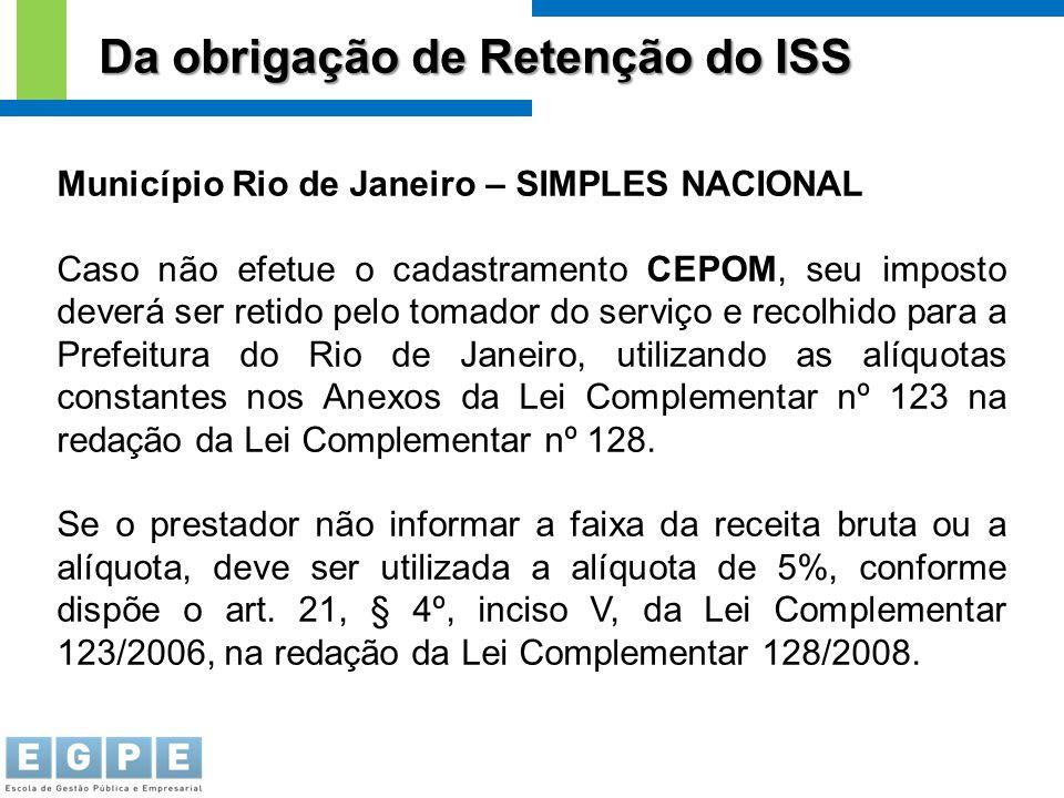 Da obrigação de Retenção do ISS Município Rio de Janeiro – SIMPLES NACIONAL Caso não efetue o cadastramento CEPOM, seu imposto deverá ser retido pelo