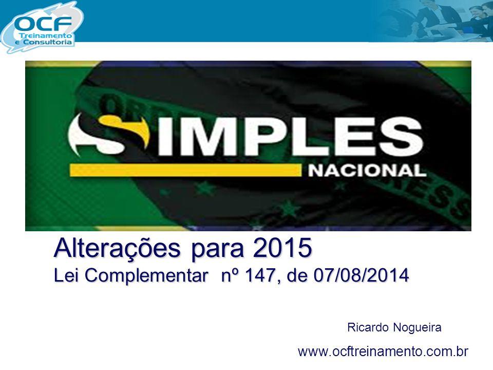 Ricardo Nogueira www.ocftreinamento.com.br Alterações para 2015 Lei Complementar nº 147, de 07/08/2014