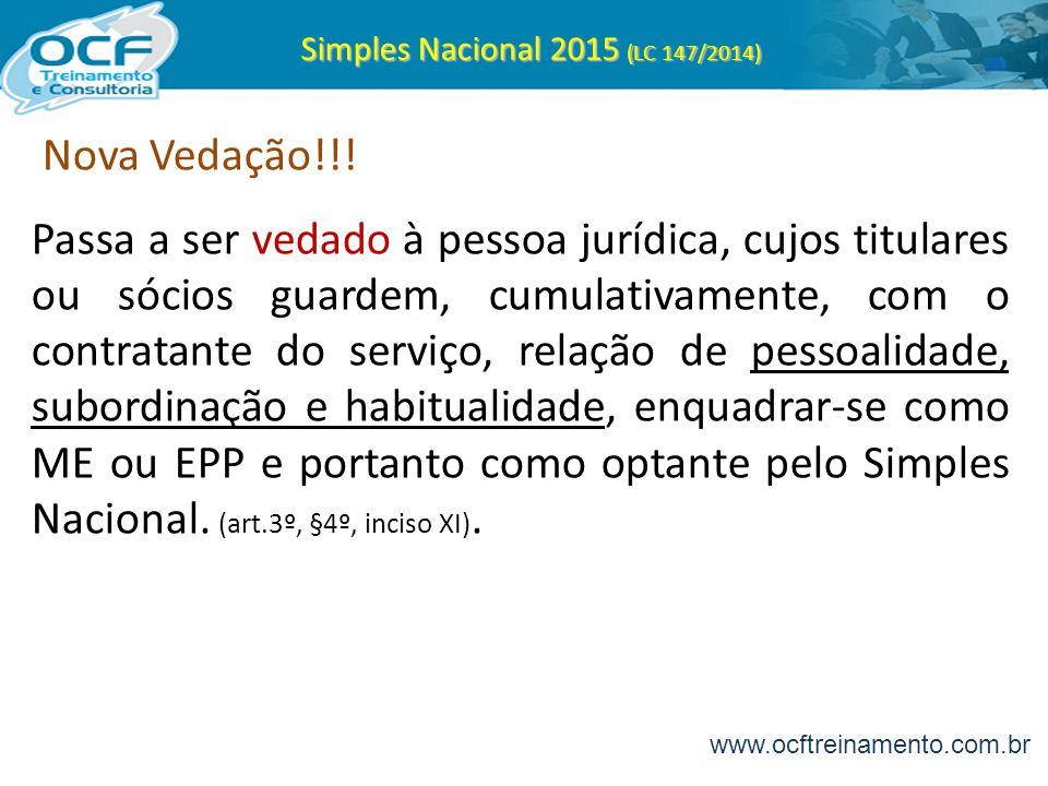 Simples Nacional 2015 (LC 147/2014) Nova Vedação!!! Passa a ser vedado à pessoa jurídica, cujos titulares ou sócios guardem, cumulativamente, com o co