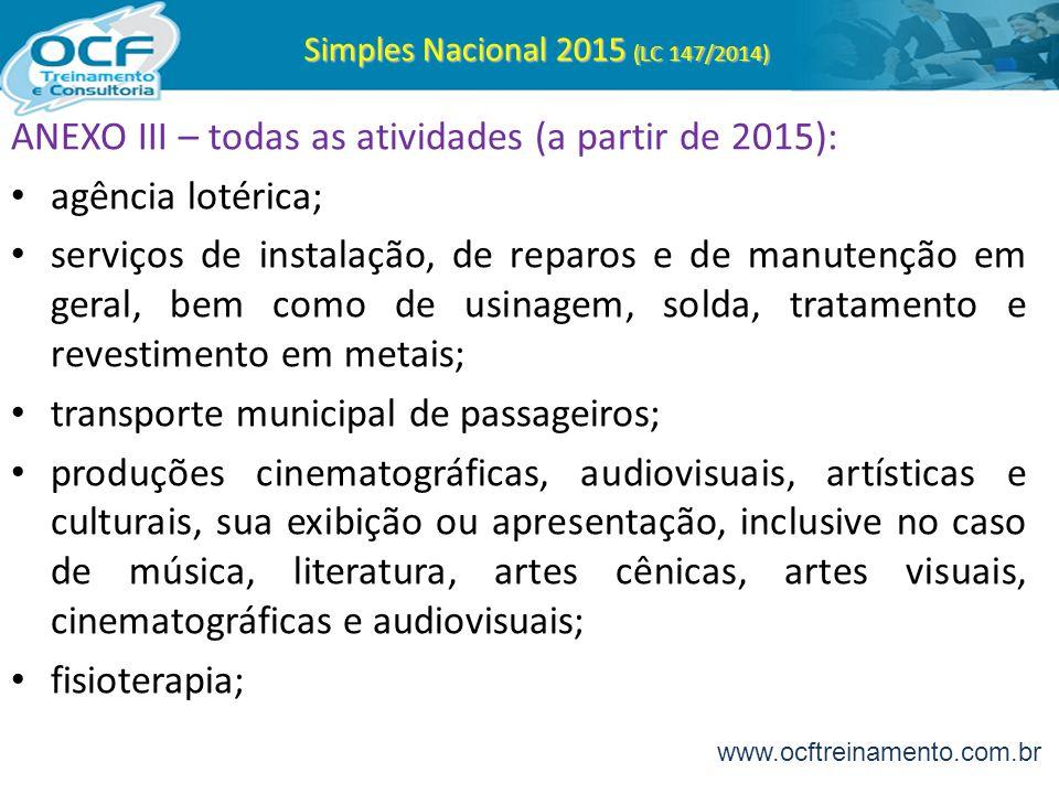Simples Nacional 2015 (LC 147/2014) ANEXO III – todas as atividades (a partir de 2015): agência lotérica; serviços de instalação, de reparos e de manu