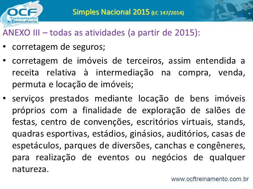 Simples Nacional 2015 (LC 147/2014) ANEXO III – todas as atividades (a partir de 2015): corretagem de seguros; corretagem de imóveis de terceiros, ass