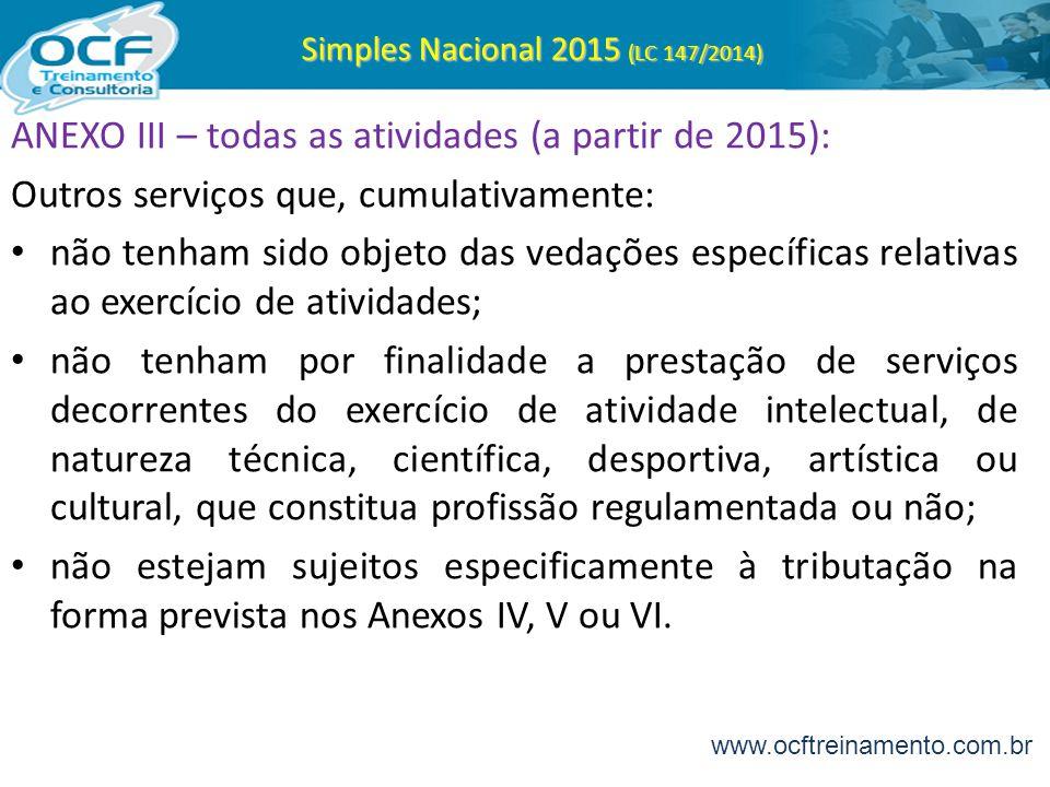 Simples Nacional 2015 (LC 147/2014) ANEXO III – todas as atividades (a partir de 2015): Outros serviços que, cumulativamente: não tenham sido objeto d