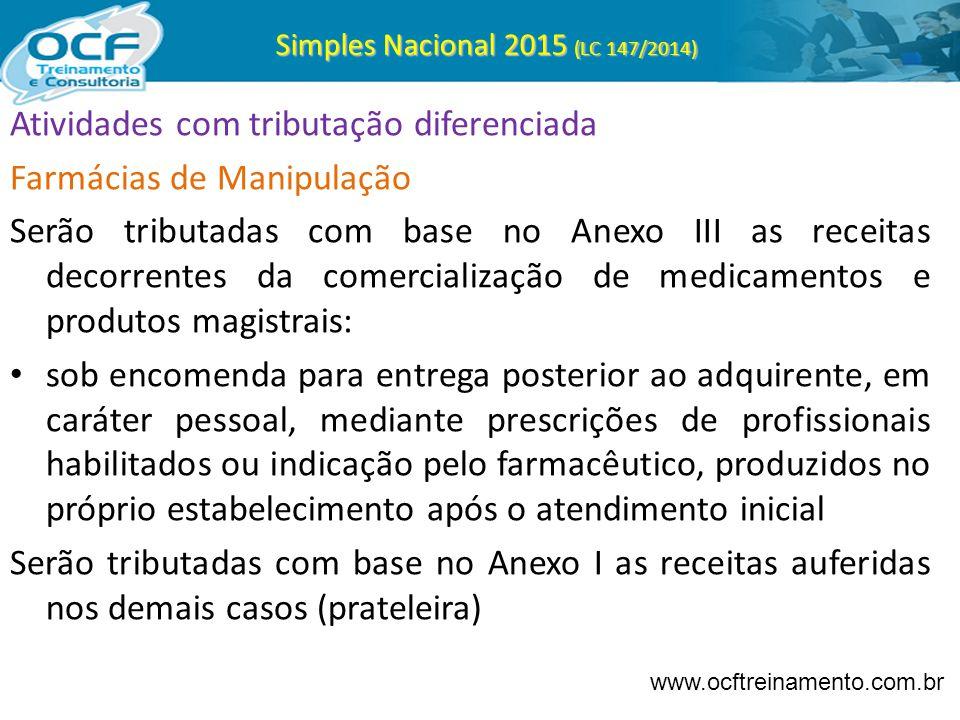 Simples Nacional 2015 (LC 147/2014) Atividades com tributação diferenciada Farmácias de Manipulação Serão tributadas com base no Anexo III as receitas
