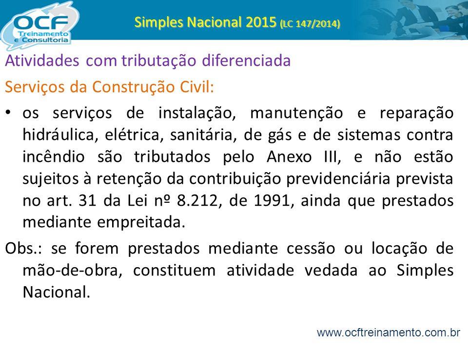 Simples Nacional 2015 (LC 147/2014) Atividades com tributação diferenciada Serviços da Construção Civil: os serviços de instalação, manutenção e repar