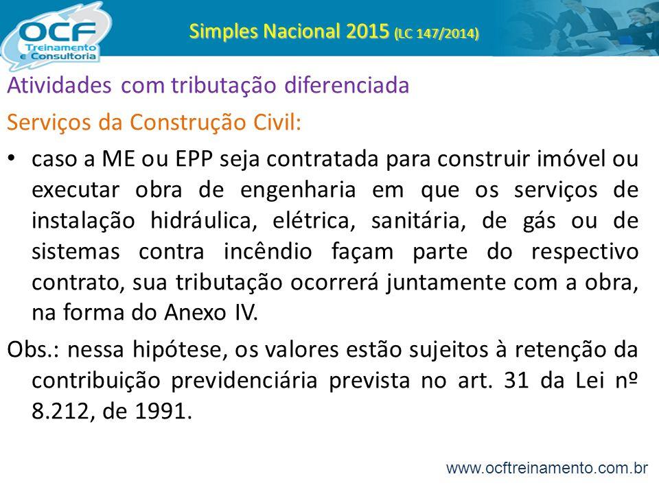 Simples Nacional 2015 (LC 147/2014) Atividades com tributação diferenciada Serviços da Construção Civil: caso a ME ou EPP seja contratada para constru