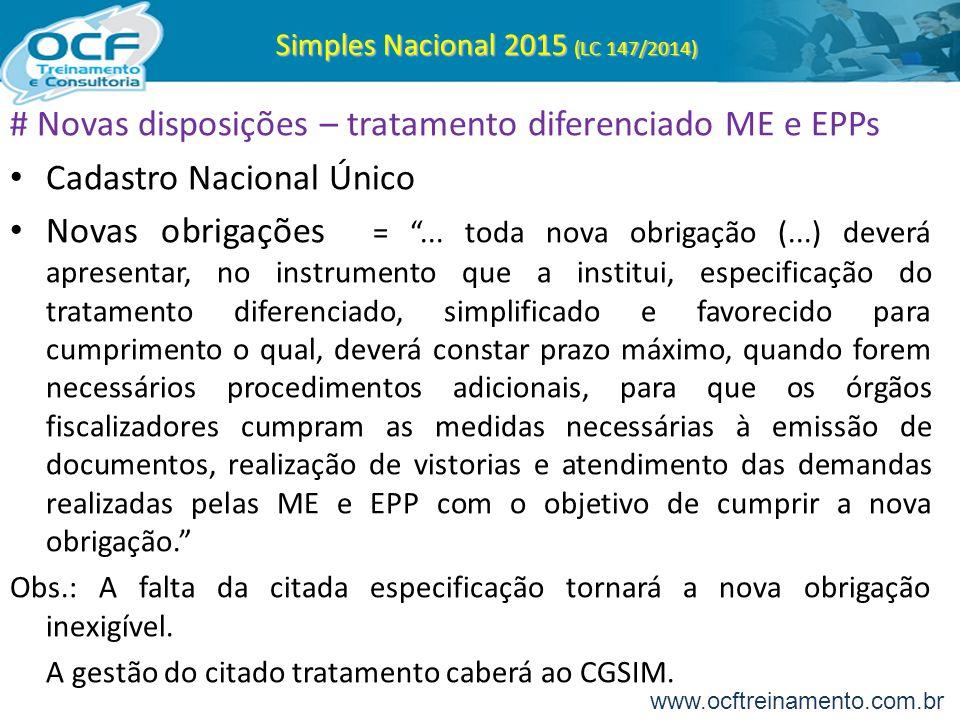 """Simples Nacional 2015 (LC 147/2014) # Novas disposições – tratamento diferenciado ME e EPPs Cadastro Nacional Único Novas obrigações = """"... toda nova"""