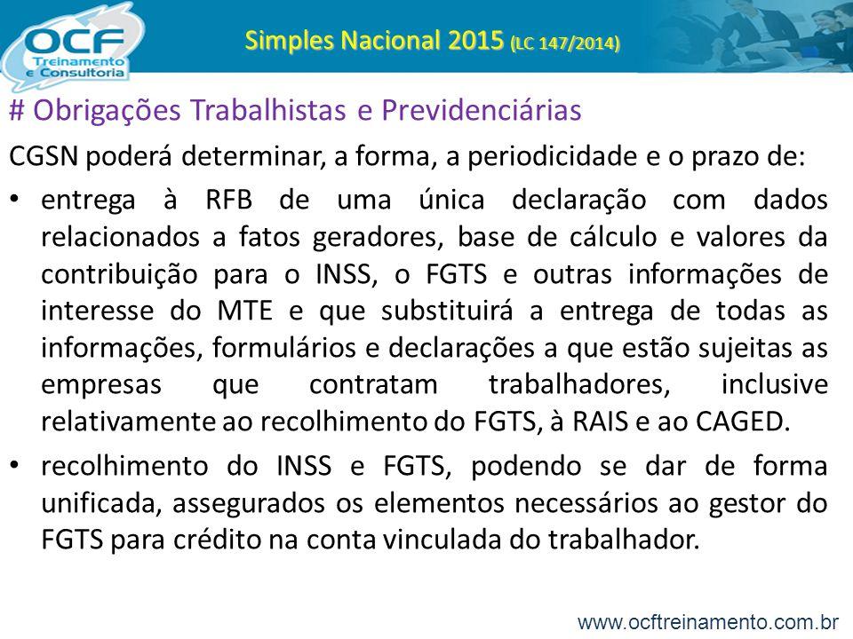 Simples Nacional 2015 (LC 147/2014) # Obrigações Trabalhistas e Previdenciárias CGSN poderá determinar, a forma, a periodicidade e o prazo de: entrega