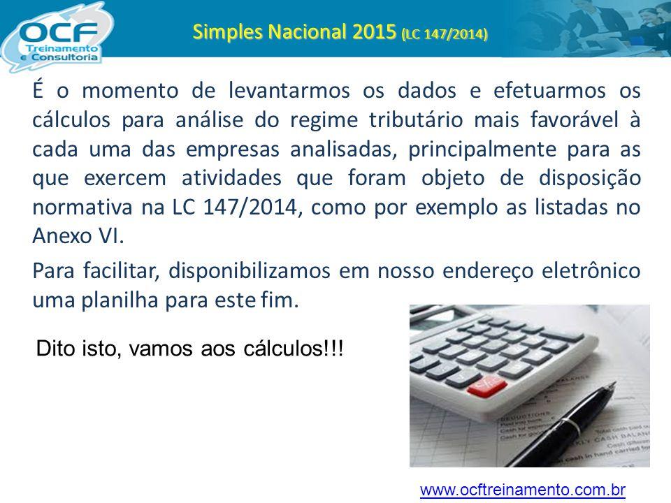 Simples Nacional 2015 (LC 147/2014) É o momento de levantarmos os dados e efetuarmos os cálculos para análise do regime tributário mais favorável à ca