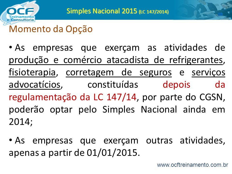 Simples Nacional 2015 (LC 147/2014) Momento da Opção As empresas que exerçam as atividades de produção e comércio atacadista de refrigerantes, fisiote