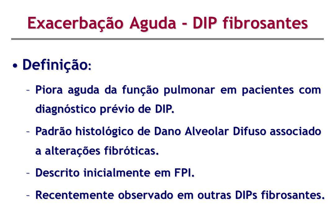 Definição :Definição : –Piora aguda da função pulmonar em pacientes com diagnóstico prévio de DIP. –Padrão histológico de Dano Alveolar Difuso associa