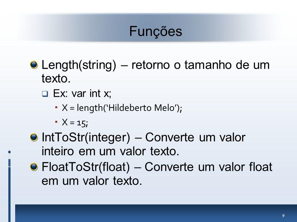 10 Funções IntToStr(integer) – Converte um valor inteiro em um valor texto.