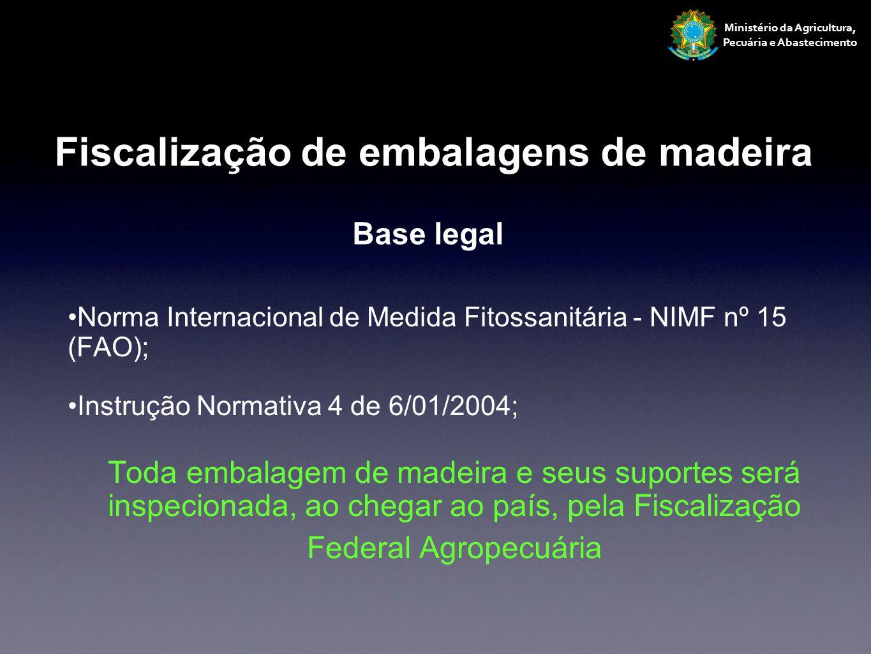 Norma Internacional de Medida Fitossanitária - NIMF nº 15 (FAO); Instrução Normativa 4 de 6/01/2004; Toda embalagem de madeira e seus suportes será in