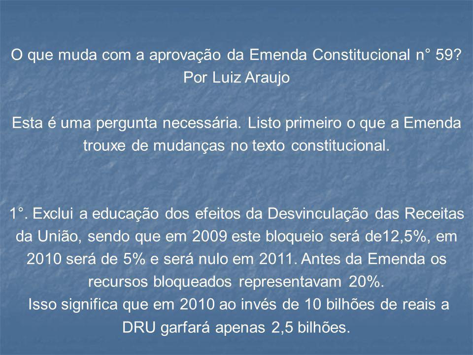 O que muda com a aprovação da Emenda Constitucional n° 59? Por Luiz Araujo Esta é uma pergunta necessária. Listo primeiro o que a Emenda trouxe de mud