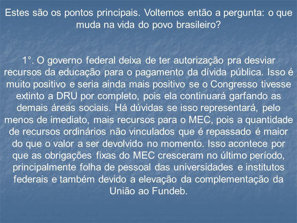 Estes são os pontos principais. Voltemos então a pergunta: o que muda na vida do povo brasileiro? 1°. O governo federal deixa de ter autorização pra d
