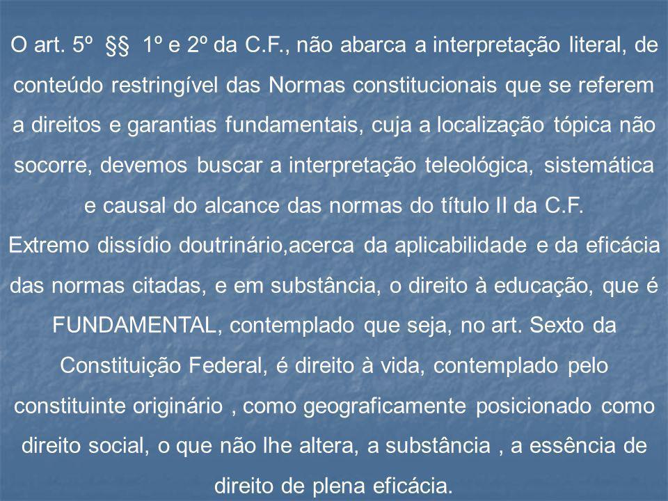 O art. 5º §§ 1º e 2º da C.F., não abarca a interpretação literal, de conteúdo restringível das Normas constitucionais que se referem a direitos e gara