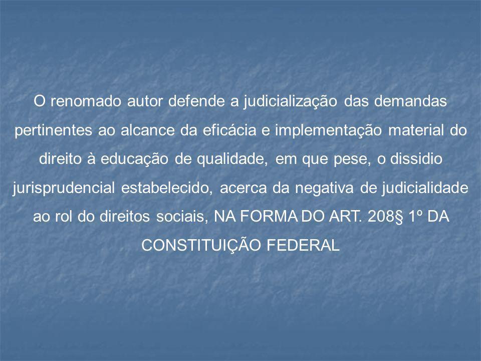O renomado autor defende a judicialização das demandas pertinentes ao alcance da eficácia e implementação material do direito à educação de qualidade,