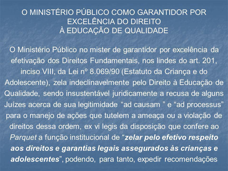 O MINISTÉRIO PÚBLICO COMO GARANTIDOR POR EXCELÊNCIA DO DIREITO À EDUCAÇÃO DE QUALIDADE O Ministério Público no mister de garantidor por excelência da