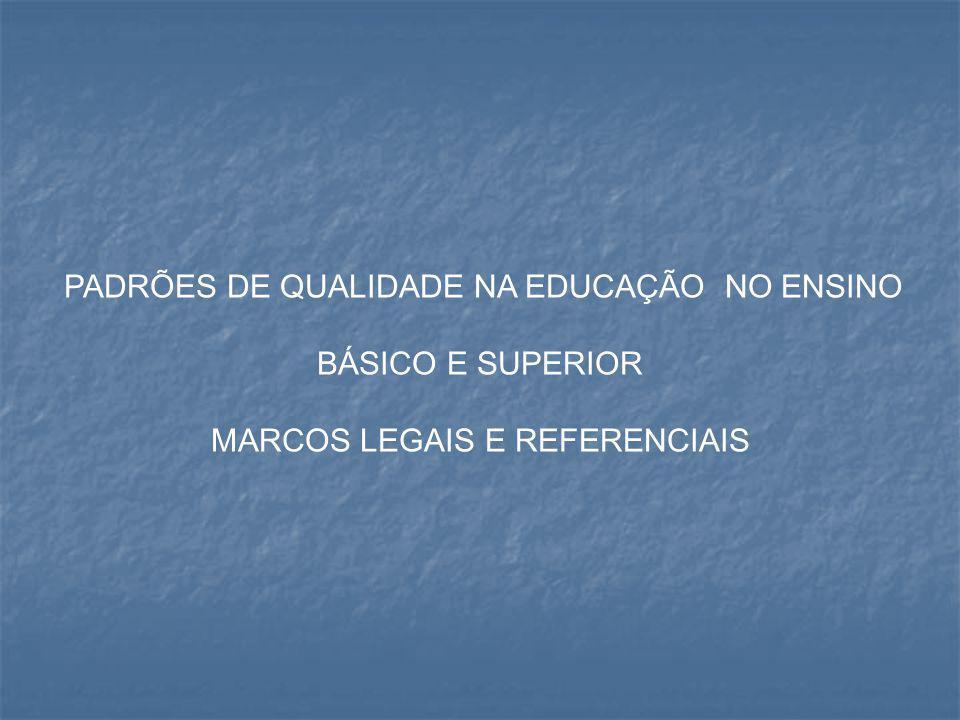 PADRÕES DE QUALIDADE NA EDUCAÇÃO NO ENSINO BÁSICO E SUPERIOR MARCOS LEGAIS E REFERENCIAIS