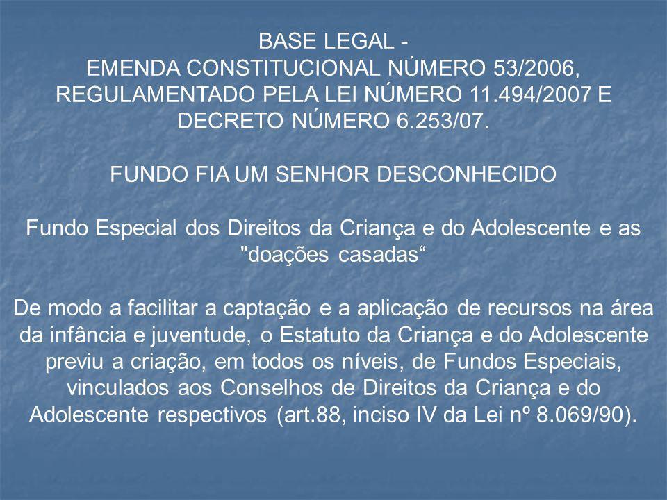 BASE LEGAL - EMENDA CONSTITUCIONAL NÚMERO 53/2006, REGULAMENTADO PELA LEI NÚMERO 11.494/2007 E DECRETO NÚMERO 6.253/07. FUNDO FIA UM SENHOR DESCONHECI