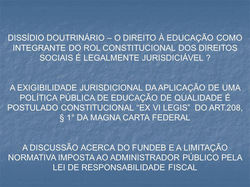 DISSÍDIO DOUTRINÁRIO – O DIREITO À EDUCAÇÃO COMO INTEGRANTE DO ROL CONSTITUCIONAL DOS DIREITOS SOCIAIS É LEGALMENTE JURISDICIÁVEL ? A EXIGIBILIDADE JU