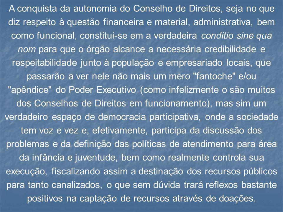 A conquista da autonomia do Conselho de Direitos, seja no que diz respeito à questão financeira e material, administrativa, bem como funcional, consti