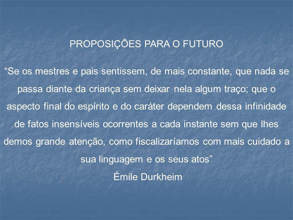 """PROPOSIÇÕES PARA O FUTURO """"Se os mestres e pais sentissem, de mais constante, que nada se passa diante da criança sem deixar nela algum traço; que o a"""