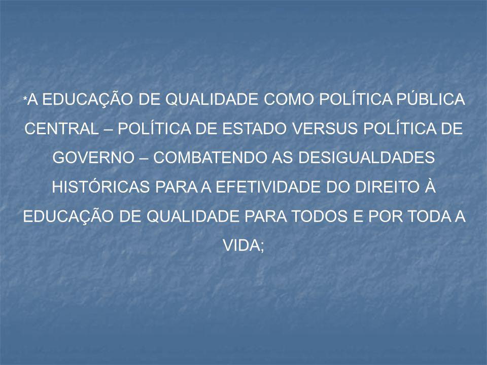 * A EDUCAÇÃO DE QUALIDADE COMO POLÍTICA PÚBLICA CENTRAL – POLÍTICA DE ESTADO VERSUS POLÍTICA DE GOVERNO – COMBATENDO AS DESIGUALDADES HISTÓRICAS PARA