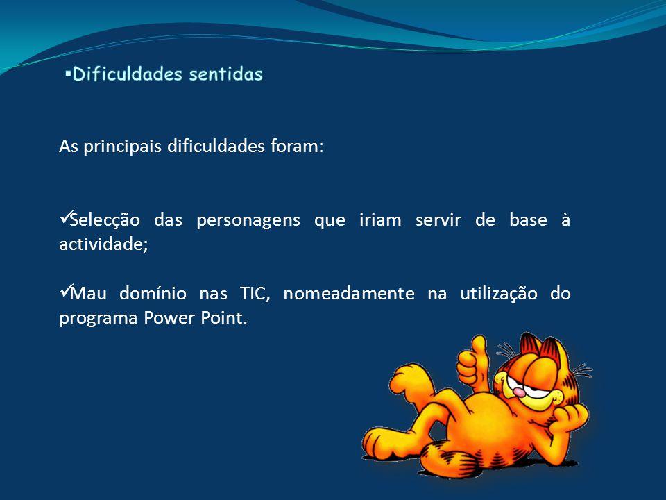 As principais dificuldades foram: Selecção das personagens que iriam servir de base à actividade; Mau domínio nas TIC, nomeadamente na utilização do programa Power Point.