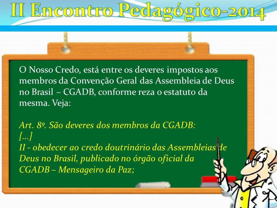 O Nosso Credo, está entre os deveres impostos aos membros da Convenção Geral das Assembleia de Deus no Brasil – CGADB, conforme reza o estatuto da mes