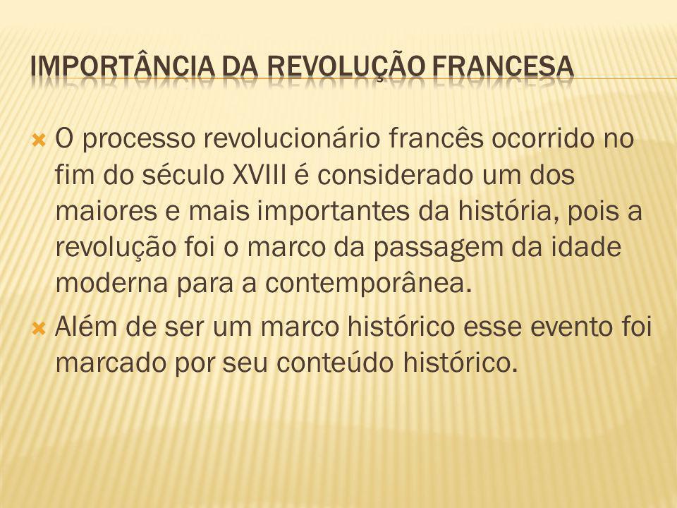  O processo revolucionário francês ocorrido no fim do século XVIII é considerado um dos maiores e mais importantes da história, pois a revolução foi