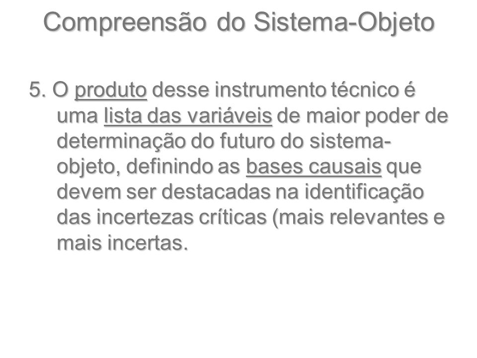 Compreensão do Sistema-Objeto 5. O produto desse instrumento técnico é uma lista das variáveis de maior poder de determinação do futuro do sistema- ob