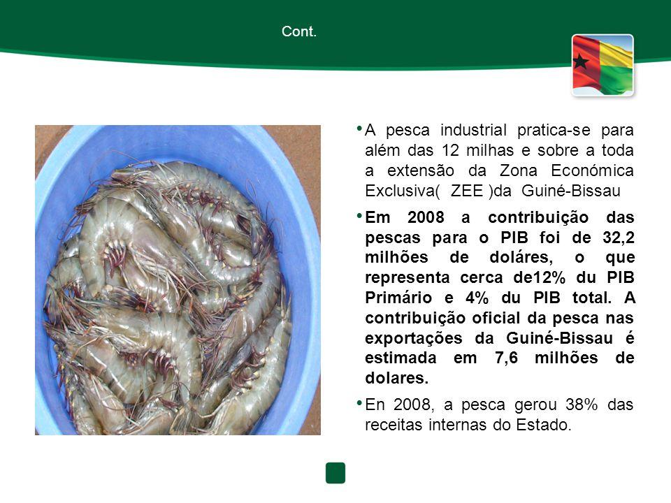 Cont. A pesca industrial pratica-se para além das 12 milhas e sobre a toda a extensão da Zona Económica Exclusiva( ZEE )da Guiné-Bissau Em 2008 a cont