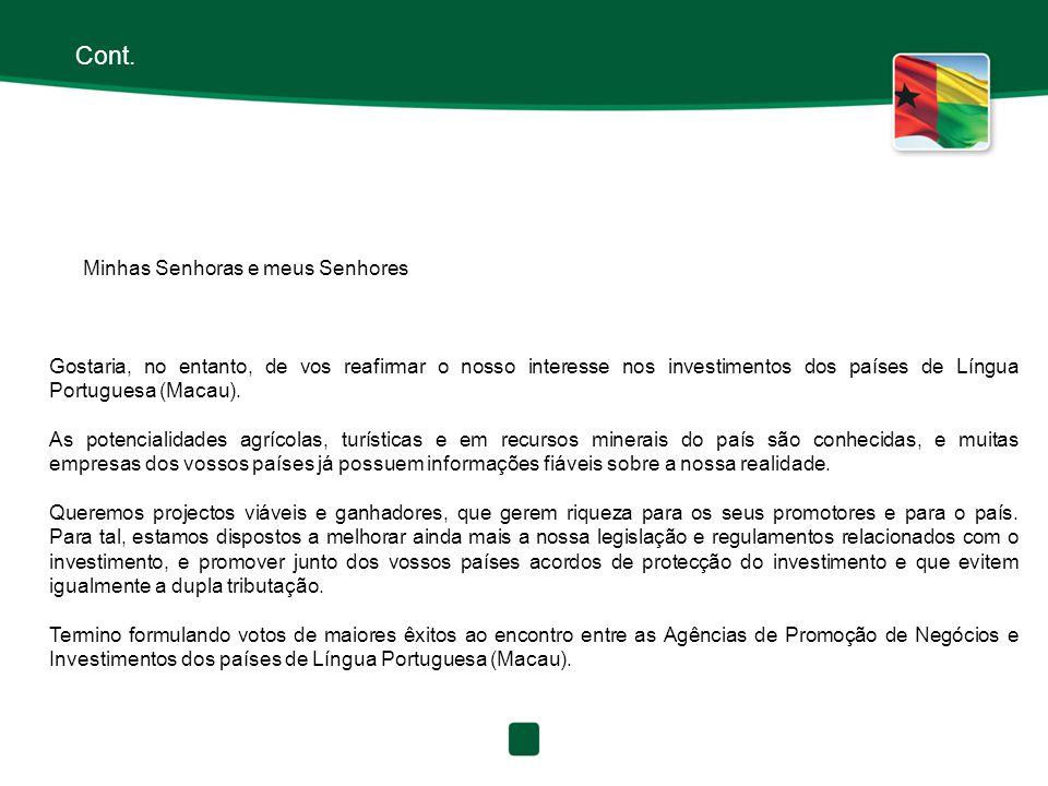 Cont. Minhas Senhoras e meus Senhores Gostaria, no entanto, de vos reafirmar o nosso interesse nos investimentos dos países de Língua Portuguesa (Maca