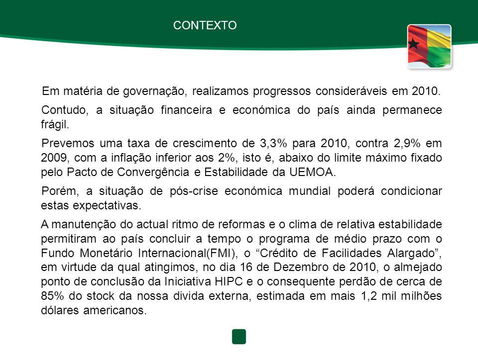 CONTEXTO Em matéria de governação, realizamos progressos consideráveis em 2010. Contudo, a situação financeira e económica do país ainda permanece frá