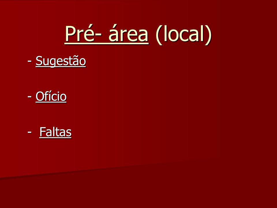 Pré- área (local) - Sugestão - Sugestão - Ofício - Ofício - Faltas - Faltas