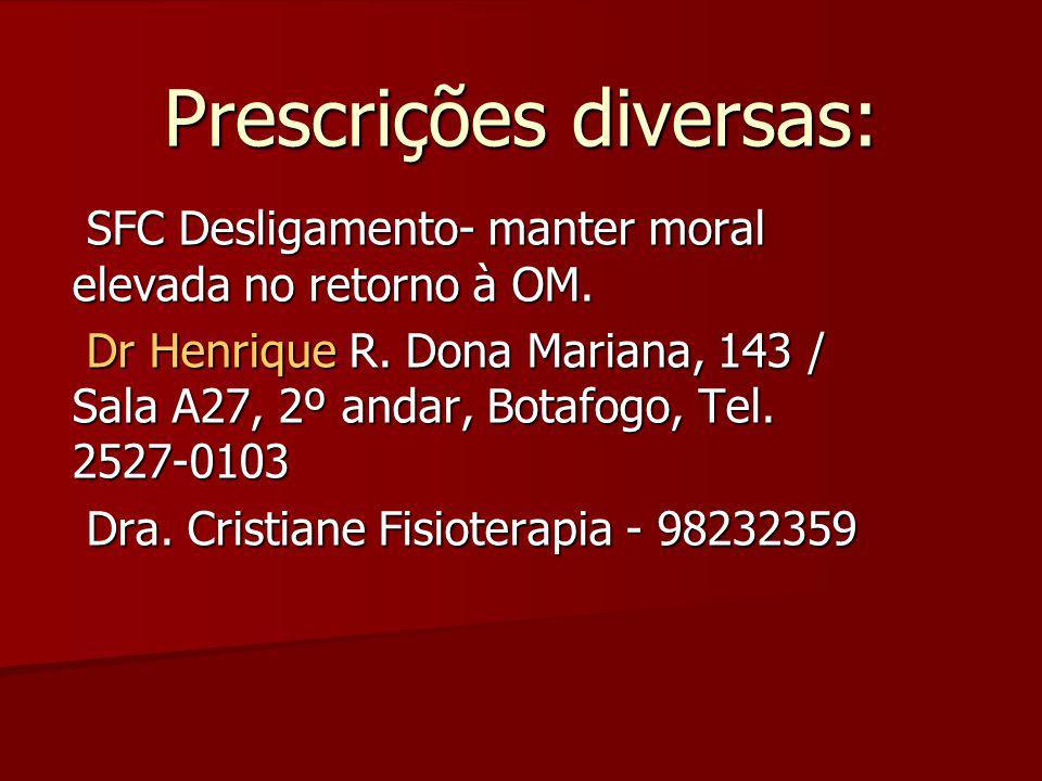 Prescrições diversas: SFC Desligamento- manter moral elevada no retorno à OM. SFC Desligamento- manter moral elevada no retorno à OM. Dr Henrique R. D
