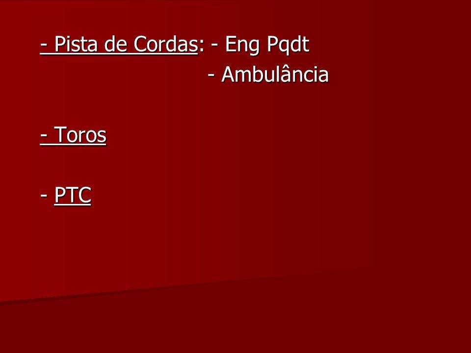 - Pista de Cordas: - Eng Pqdt - Ambulância - Ambulância - Toros - PTC