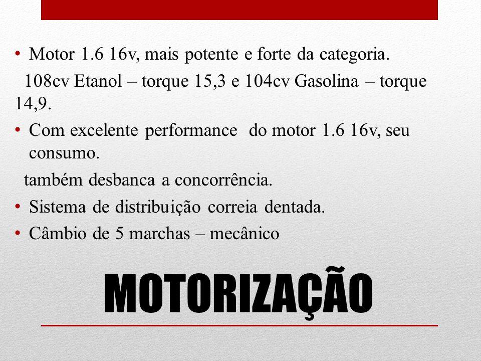 MOTORIZAÇÃO Motor 1.6 16v, mais potente e forte da categoria.